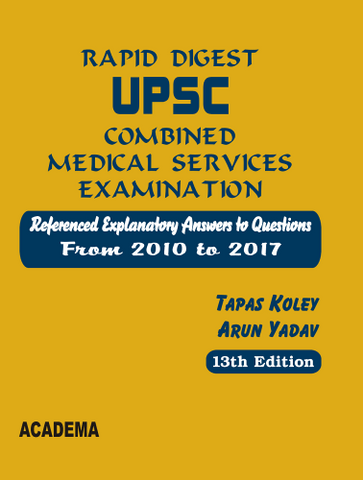 Rapid Digest UPSC Combined Medical Services Examination 13th Edition 2018 (2010 - 2017) by Tapas Koley & Arun Yadav