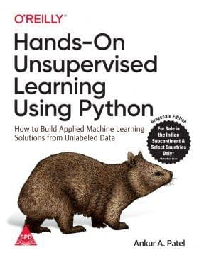 Hands-On Unsupervised Learning Using Python: How To Build Applied Machine Learning Solutions From Unlabelled Data