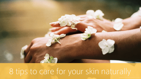8 tips to care for your skin naturally