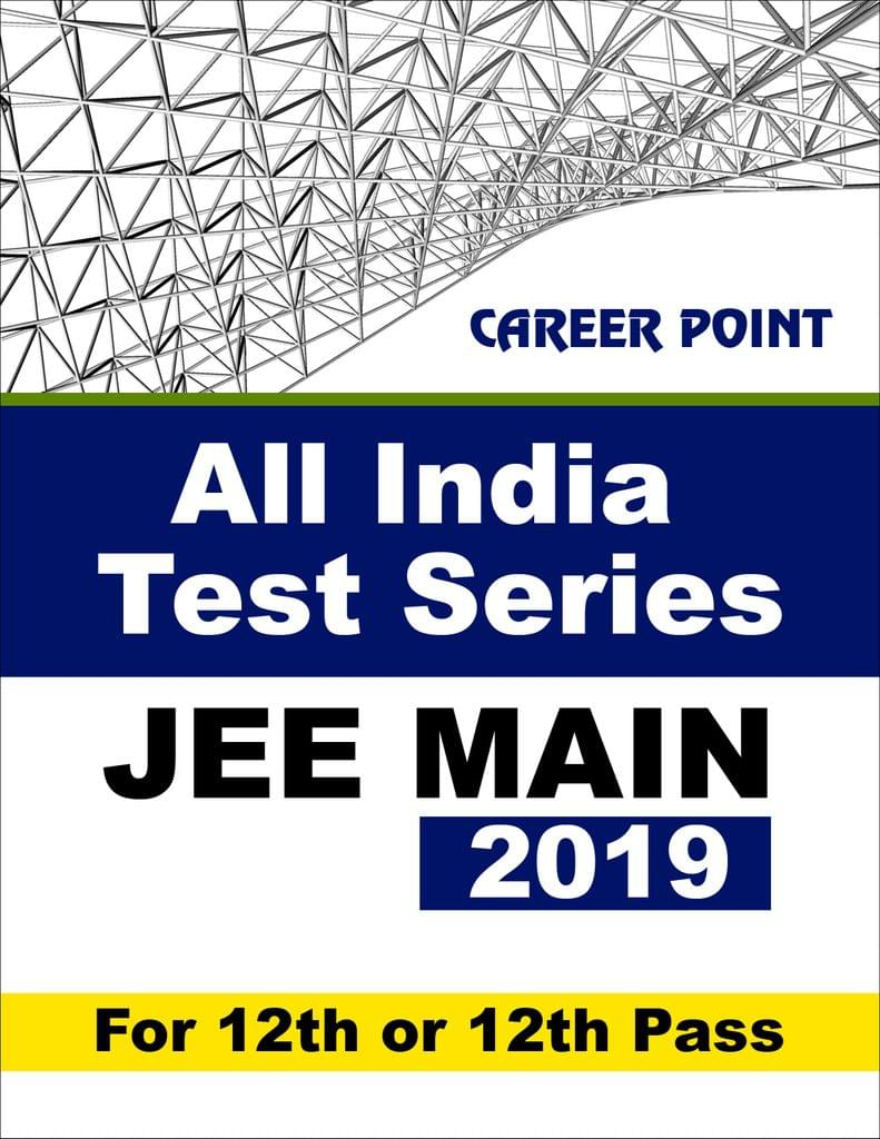 All India Test Series For JEE Main 2019 (For 12th or 12th Pass)