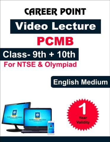 Video Lecture for NTSE    Validity: 30 May 2019   Covers: PCMB Class 9 & 10   Medium: English Language