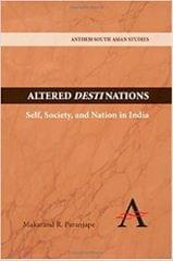Altered Destinations: Self, Society, and Nation in India (Anthem South Asian Studies