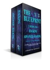 HACKING & ADVANCED HACKING: 2 BOOKS IN 1: THE BLUEPRINT: Everything You Need To Know For Hacking! (CyberPunk Blueprint Series)