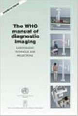 """The WHO Manual of Diagnostic Imaging, """"Radiography Technique and Projections"""""""