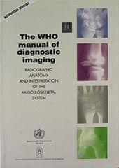 """The WHO Manual of Diagnostics Imaging """"Radiography Anatomy & Interpretation of the Musculoskeletal System"""""""
