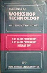 Elements Of Workshop Technology Vol.1